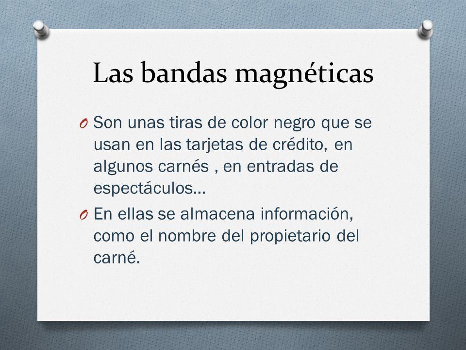 Las bandas magnéticas O Son unas tiras de color negro que se usan en las tarjetas de crédito, en algunos carnés, en entradas de espectáculos... O En e