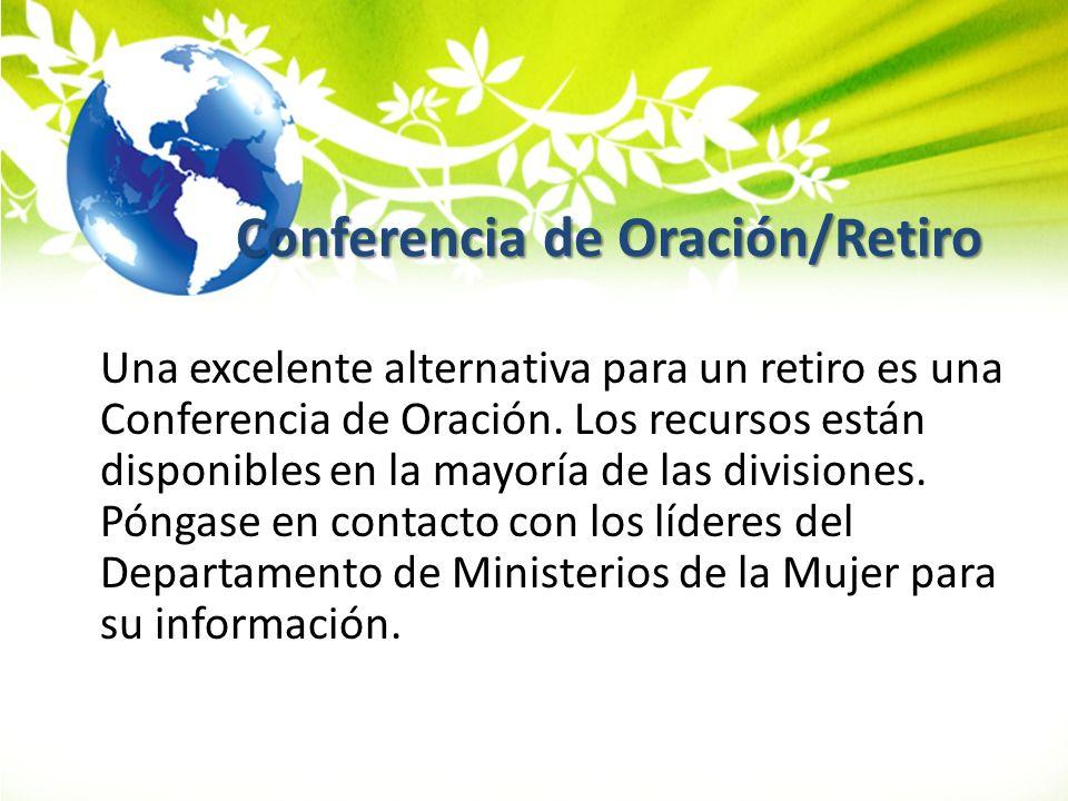 Conferencia de Oración/Retiro Una excelente alternativa para un retiro es una Conferencia de Oración. Los recursos están disponibles en la mayoría de