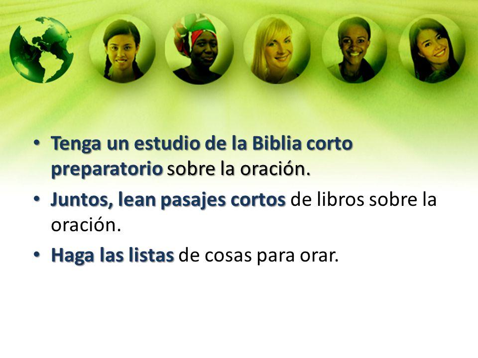 Tenga un estudio de la Biblia corto preparatorio sobre la oración. Tenga un estudio de la Biblia corto preparatorio sobre la oración. Juntos, lean pas