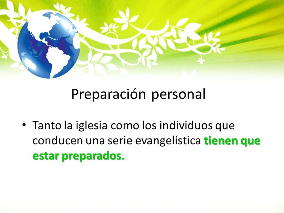 Preparación personal tienen que estar preparados. Tanto la iglesia como los individuos que conducen una serie evangelística tienen que estar preparado