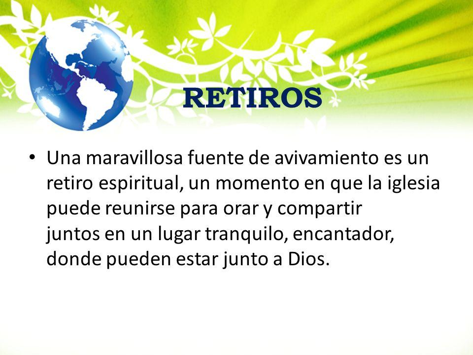 RETIROS Una maravillosa fuente de avivamiento es un retiro espiritual, un momento en que la iglesia puede reunirse para orar y compartir juntos en un
