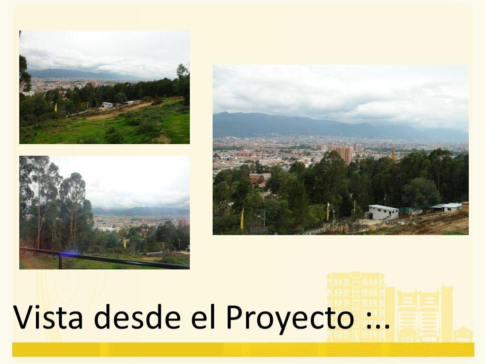 Vista desde el Proyecto :..