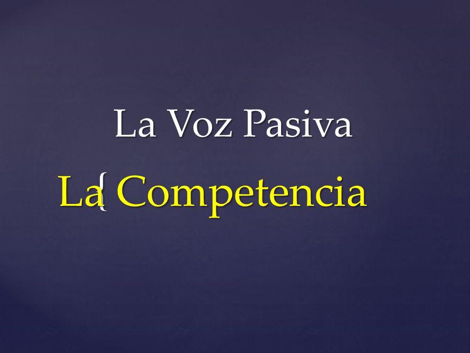{ La Voz Pasiva La Voz Pasiva La Competencia