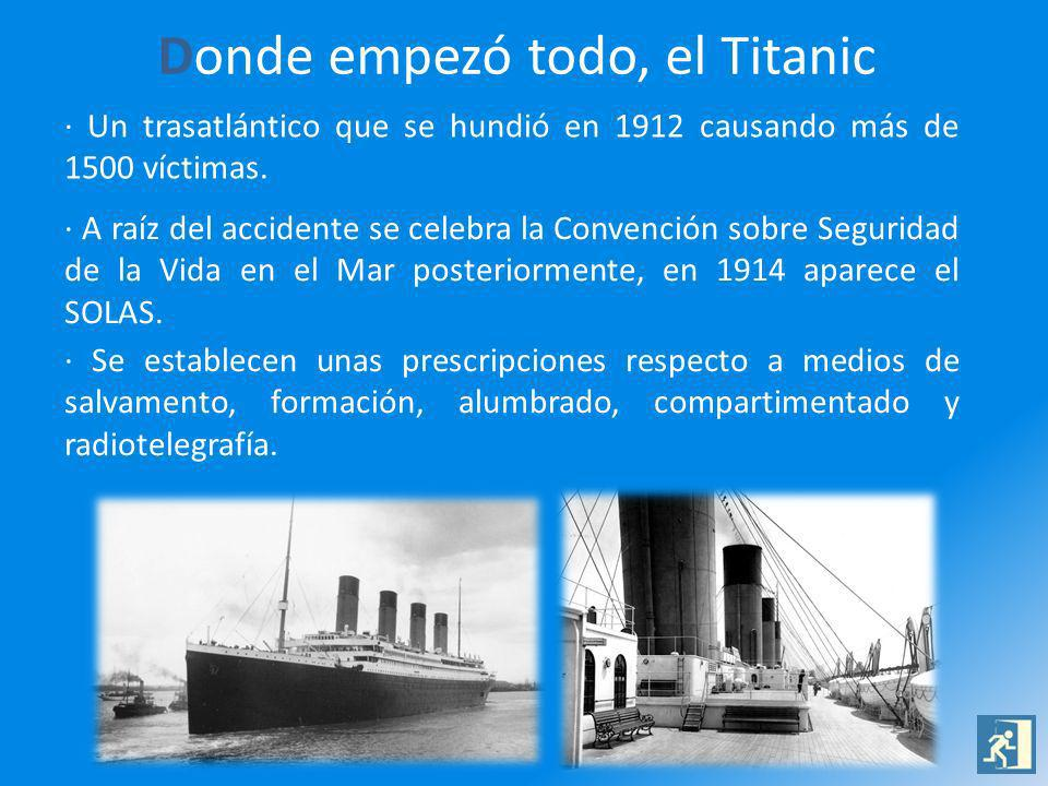 Donde empezó todo, el Titanic · Un trasatlántico que se hundió en 1912 causando más de 1500 víctimas. · A raíz del accidente se celebra la Convención
