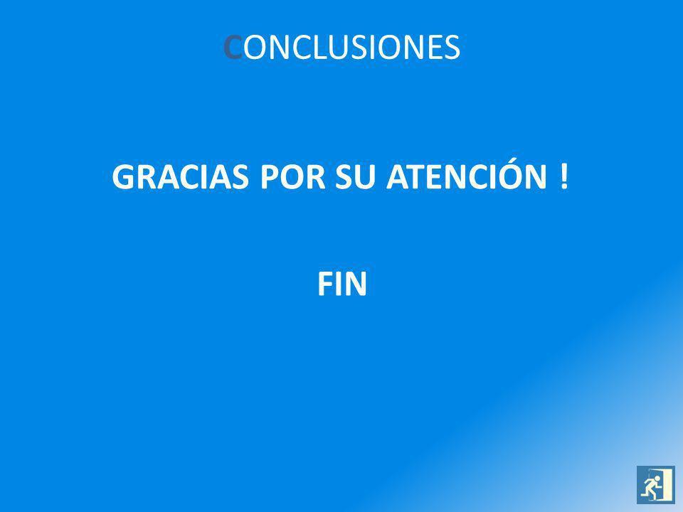 CONCLUSIONES GRACIAS POR SU ATENCIÓN ! FIN