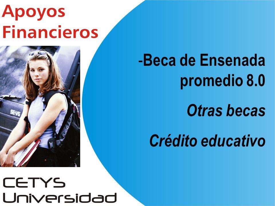 - Beca de Ensenada promedio 8.0 Otras becas Crédito educativo