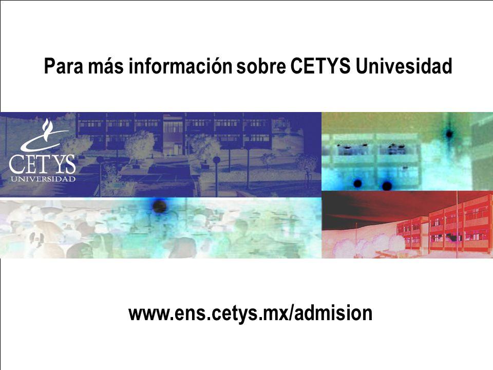 www.ens.cetys.mx/admision Para más información sobre CETYS Univesidad