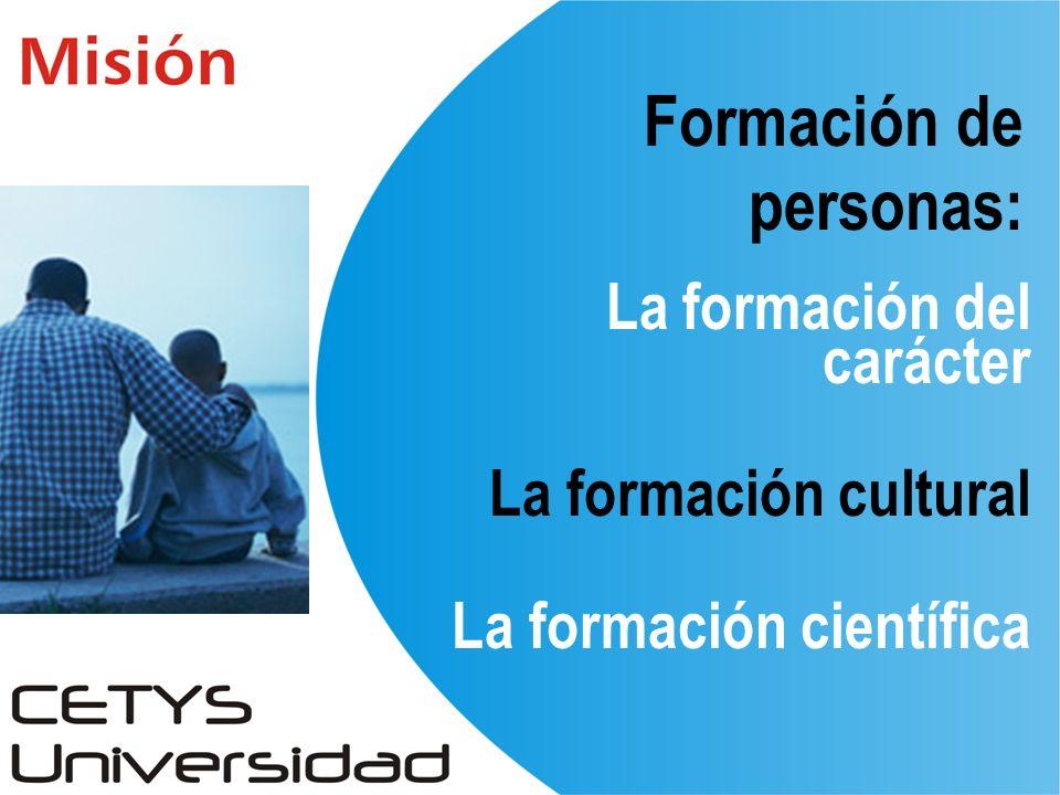 Formación de personas: La formación del carácter La formación cultural La formación científica