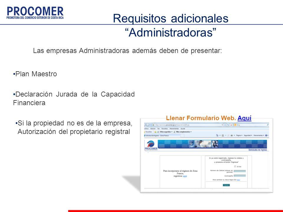 Las empresas Administradoras además deben de presentar: Llenar Formulario Web. AquíAquí Plan Maestro Declaración Jurada de la Capacidad Financiera Si