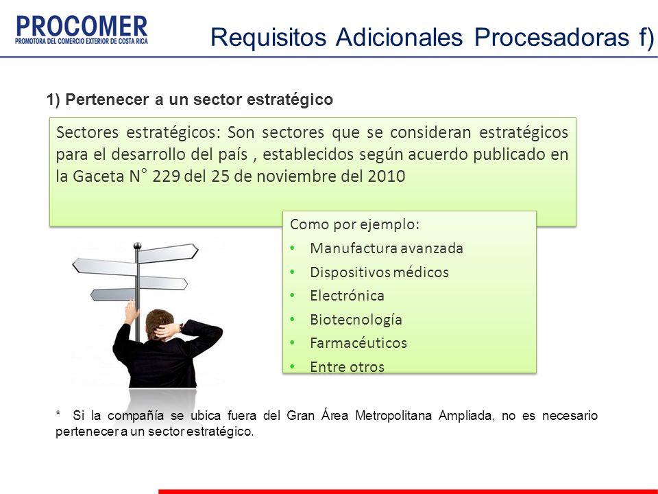 1) Pertenecer a un sector estratégico Requisitos Adicionales Procesadoras f) Sectores estratégicos: Son sectores que se consideran estratégicos para e