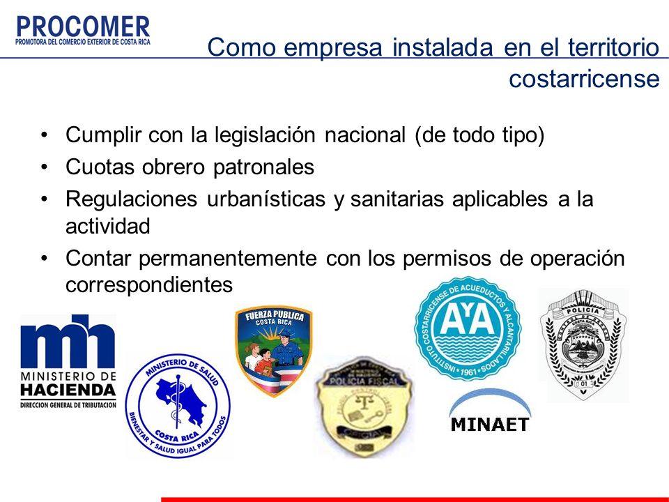 Como empresa instalada en el territorio costarricense Cumplir con la legislación nacional (de todo tipo) Cuotas obrero patronales Regulaciones urbanís