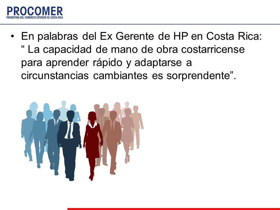 En palabras del Ex Gerente de HP en Costa Rica: La capacidad de mano de obra costarricense para aprender rápido y adaptarse a circunstancias cambiante