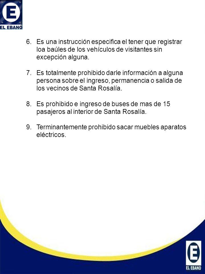 6.Es una instrucción especifica el tener que registrar loa baúles de los vehículos de visitantes sin excepción alguna. 7.Es totalmente prohibido darle