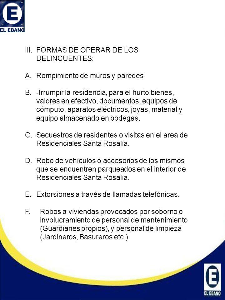 III.FORMAS DE OPERAR DE LOS DELINCUENTES: A.Rompimiento de muros y paredes B.-Irrumpir la residencia, para el hurto bienes, valores en efectivo, docum
