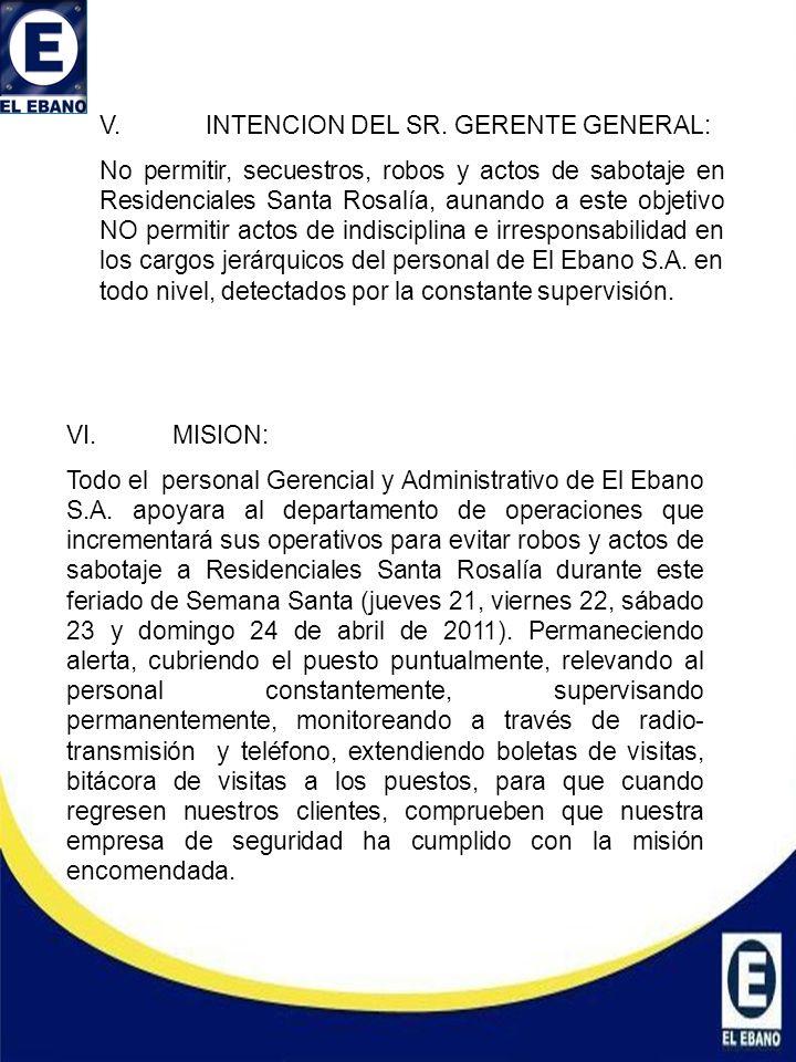 V.INTENCION DEL SR. GERENTE GENERAL: No permitir, secuestros, robos y actos de sabotaje en Residenciales Santa Rosalía, aunando a este objetivo NO per
