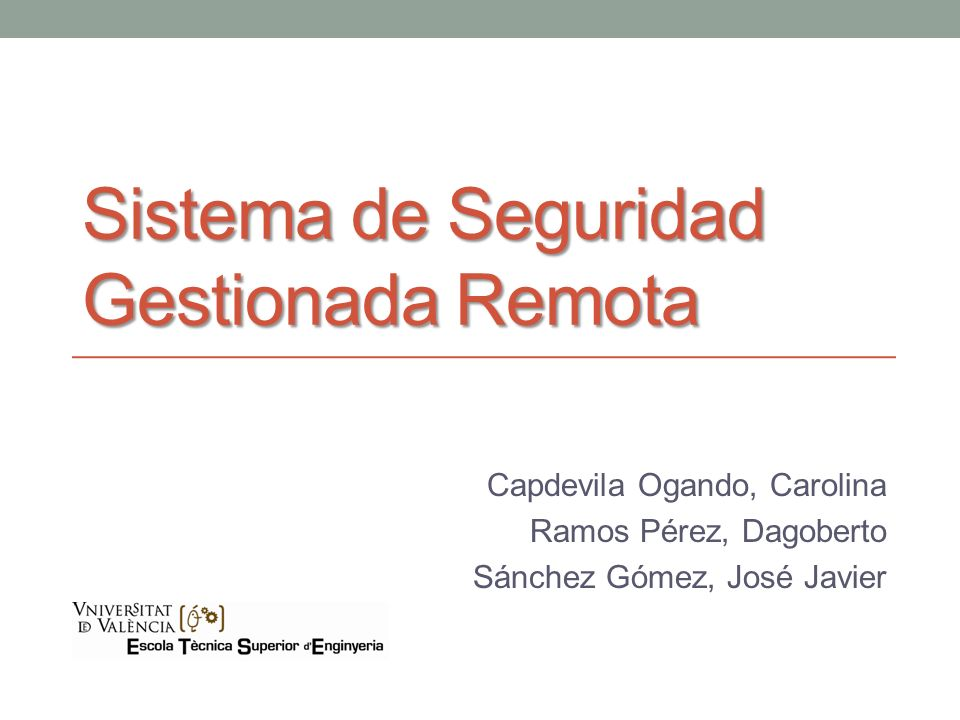 Sistema de Seguridad Gestionada Remota Capdevila Ogando, Carolina Ramos Pérez, Dagoberto Sánchez Gómez, José Javier