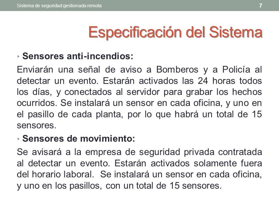 Especificación del Sistema Sensores anti-incendios: Enviarán una señal de aviso a Bomberos y a Policía al detectar un evento.