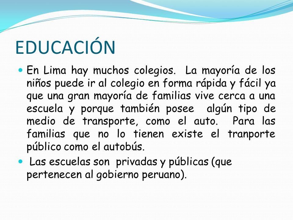 EDUCACIÓN En Lima hay muchos colegios. La mayoría de los niños puede ir al colegio en forma rápida y fácil ya que una gran mayoría de familias vive ce