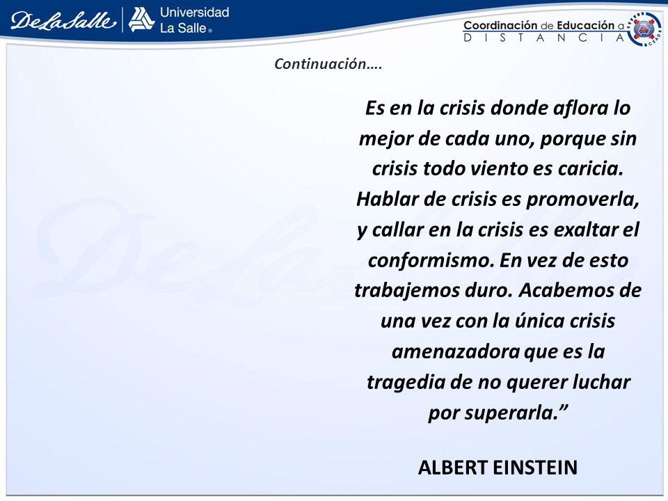 Es en la crisis donde aflora lo mejor de cada uno, porque sin crisis todo viento es caricia. Hablar de crisis es promoverla, y callar en la crisis es