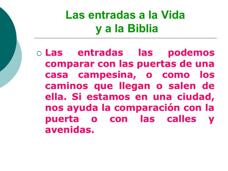 Las entradas a la Vida y a la Biblia Las entradas las podemos comparar con las puertas de una casa campesina, o como los caminos que llegan o salen de