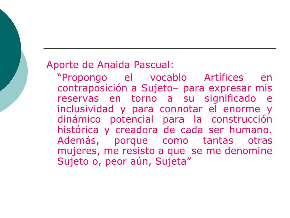 Aporte de Anaida Pascual: Propongo el vocablo Artífices en contraposición a Sujeto– para expresar mis reservas en torno a su significado e inclusivida