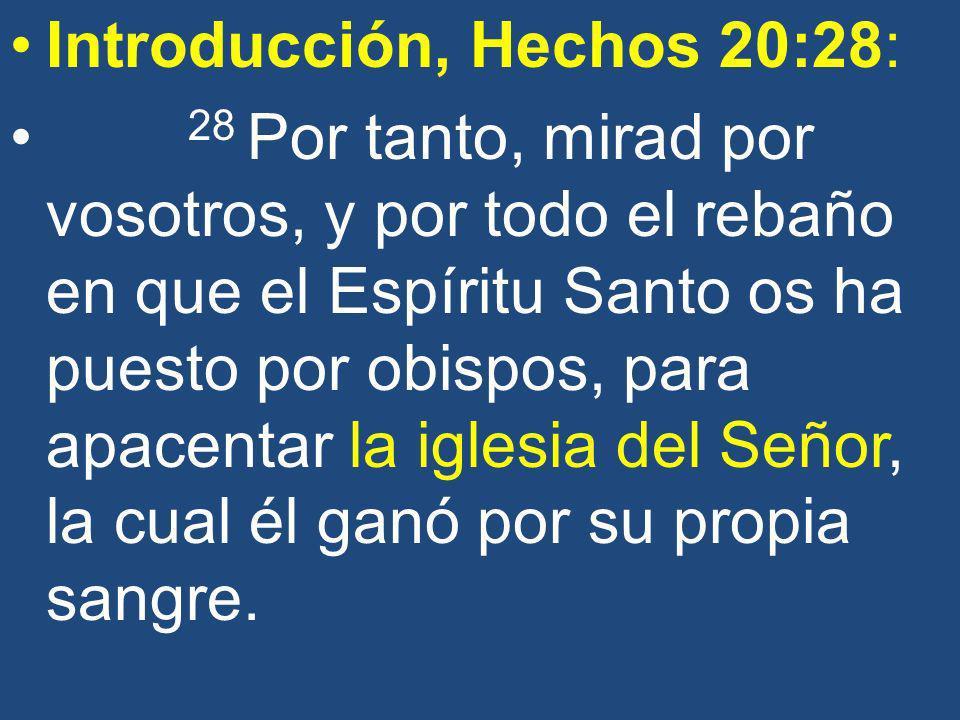 Introducción, Hechos 20:28: 28 Por tanto, mirad por vosotros, y por todo el rebaño en que el Espíritu Santo os ha puesto por obispos, para apacentar l