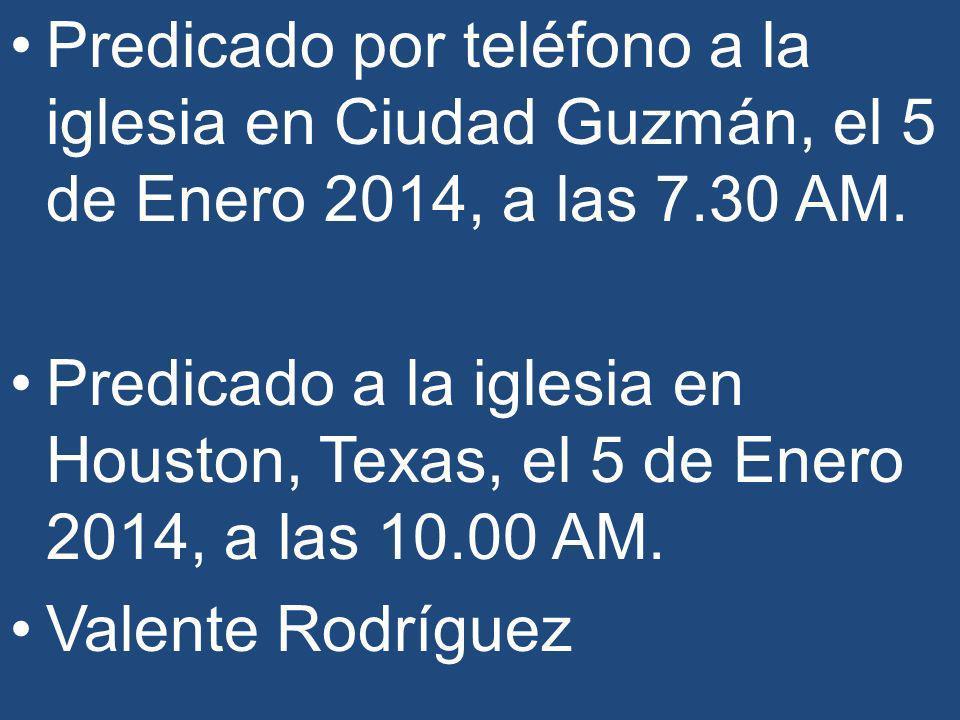Predicado por teléfono a la iglesia en Ciudad Guzmán, el 5 de Enero 2014, a las 7.30 AM. Predicado a la iglesia en Houston, Texas, el 5 de Enero 2014,