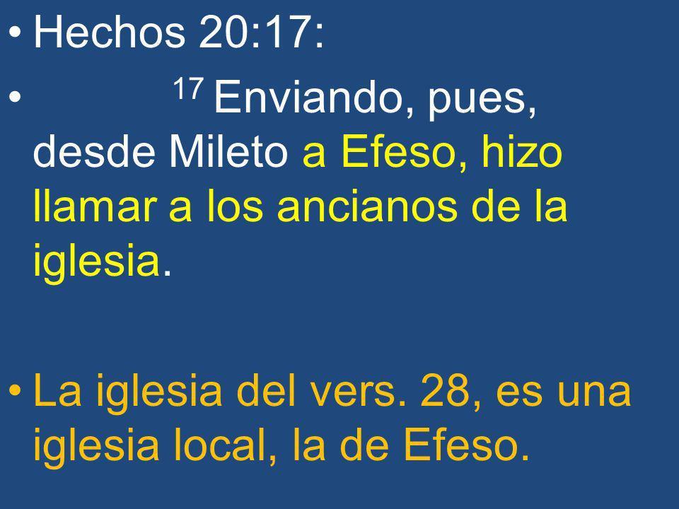 Hechos 20:17: 17 Enviando, pues, desde Mileto a Efeso, hizo llamar a los ancianos de la iglesia. La iglesia del vers. 28, es una iglesia local, la de