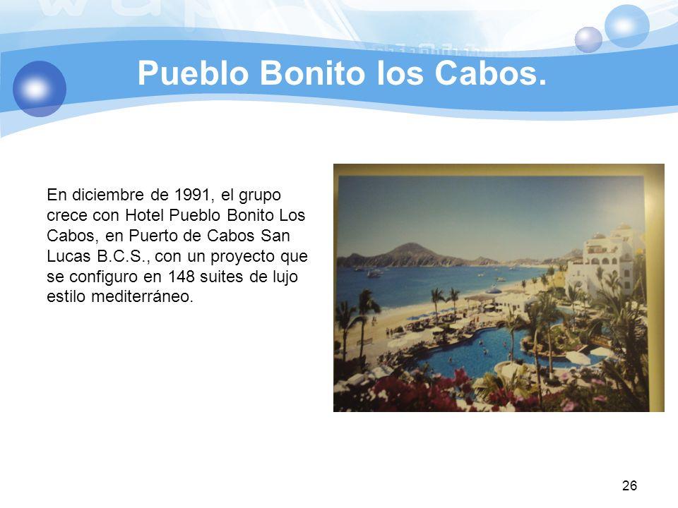 Pueblo Bonito los Cabos. 26 En diciembre de 1991, el grupo crece con Hotel Pueblo Bonito Los Cabos, en Puerto de Cabos San Lucas B.C.S., con un proyec