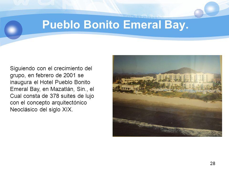 Pueblo Bonito Emeral Bay. 28 Siguiendo con el crecimiento del grupo, en febrero de 2001 se inaugura el Hotel Pueblo Bonito Emeral Bay, en Mazatlán, Si