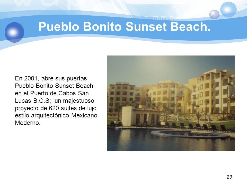 Pueblo Bonito Sunset Beach. 29 En 2001, abre sus puertas Pueblo Bonito Sunset Beach en el Puerto de Cabos San Lucas B.C.S; un majestuoso proyecto de 6