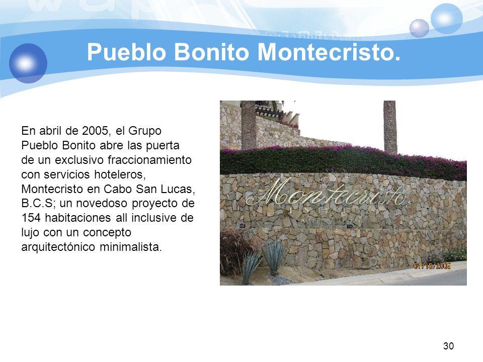 Pueblo Bonito Montecristo. 30 En abril de 2005, el Grupo Pueblo Bonito abre las puerta de un exclusivo fraccionamiento con servicios hoteleros, Montec