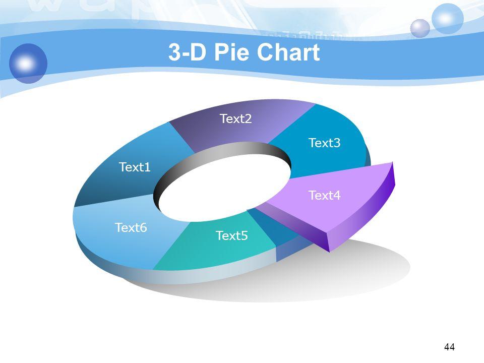 3-D Pie Chart Text1 Text2 Text3 Text4 Text5 Text6 44