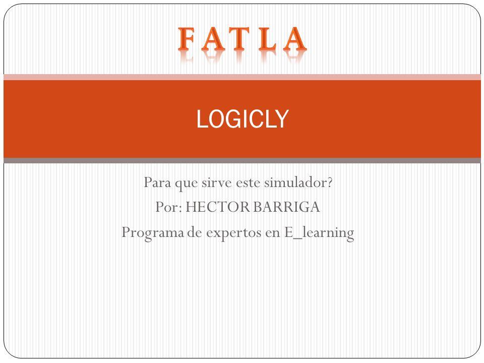 Para que sirve este simulador? Por: HECTOR BARRIGA Programa de expertos en E_learning LOGICLY