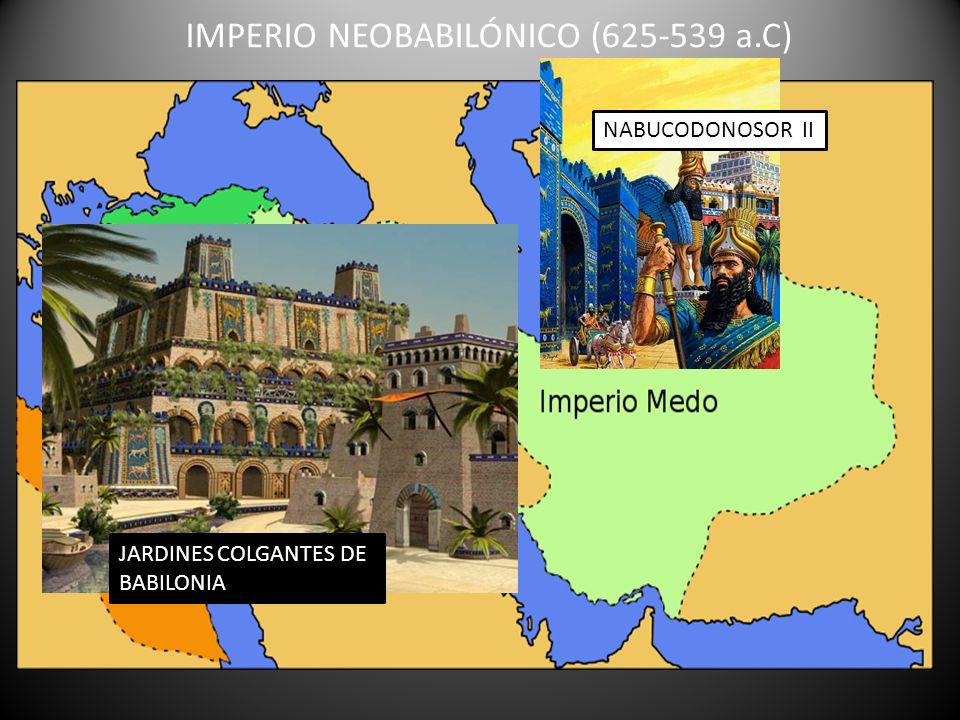 IMPERIO NEOBABILÓNICO (625-539 a.C) NABUCODONOSOR II JARDINES COLGANTES DE BABILONIA