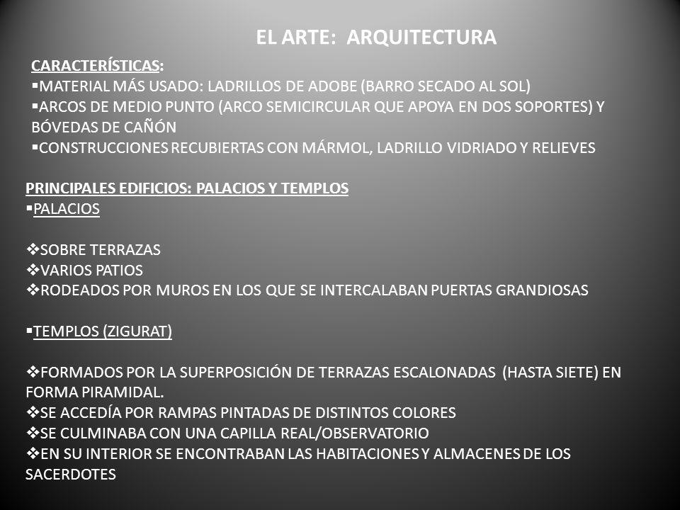 EL ARTE: ARQUITECTURA CARACTERÍSTICAS: MATERIAL MÁS USADO: LADRILLOS DE ADOBE (BARRO SECADO AL SOL) ARCOS DE MEDIO PUNTO (ARCO SEMICIRCULAR QUE APOYA