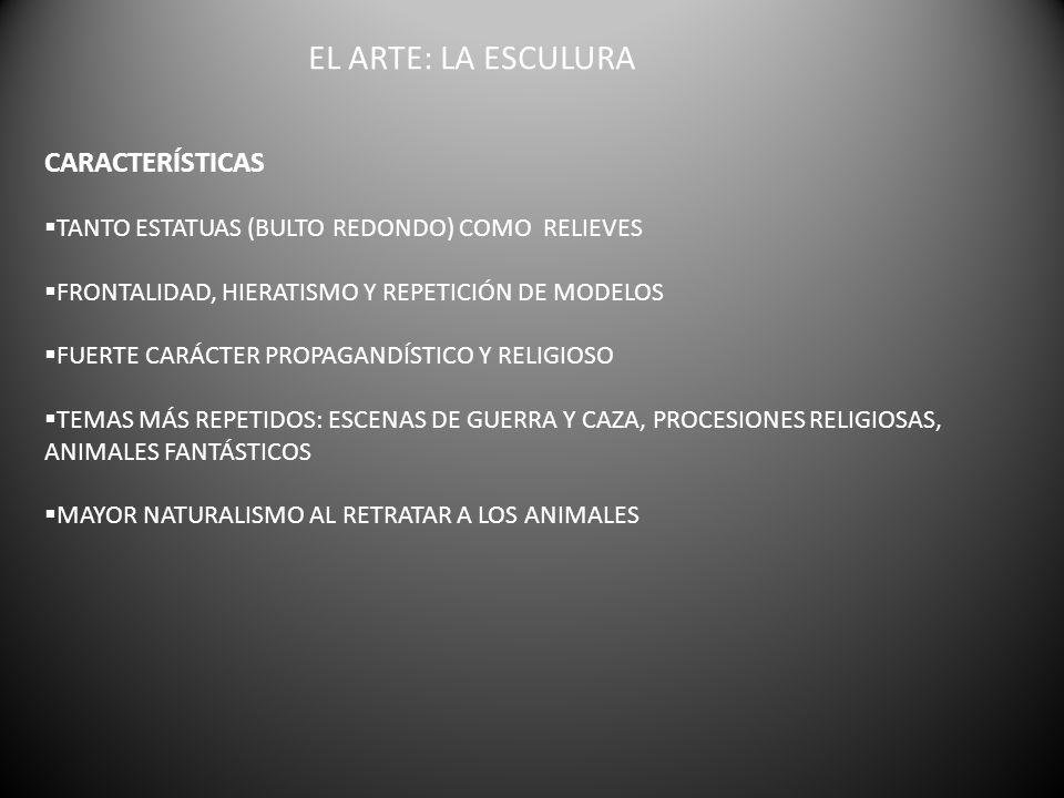 EL ARTE: LA ESCULURA CARACTERÍSTICAS TANTO ESTATUAS (BULTO REDONDO) COMO RELIEVES FRONTALIDAD, HIERATISMO Y REPETICIÓN DE MODELOS FUERTE CARÁCTER PROP