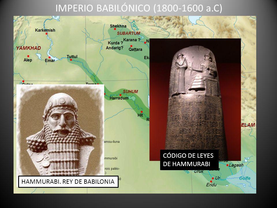 IMPERIO BABILÓNICO (1800-1600 a.C) HAMMURABI. REY DE BABILONIA CÓDIGO DE LEYES DE HAMMURABI
