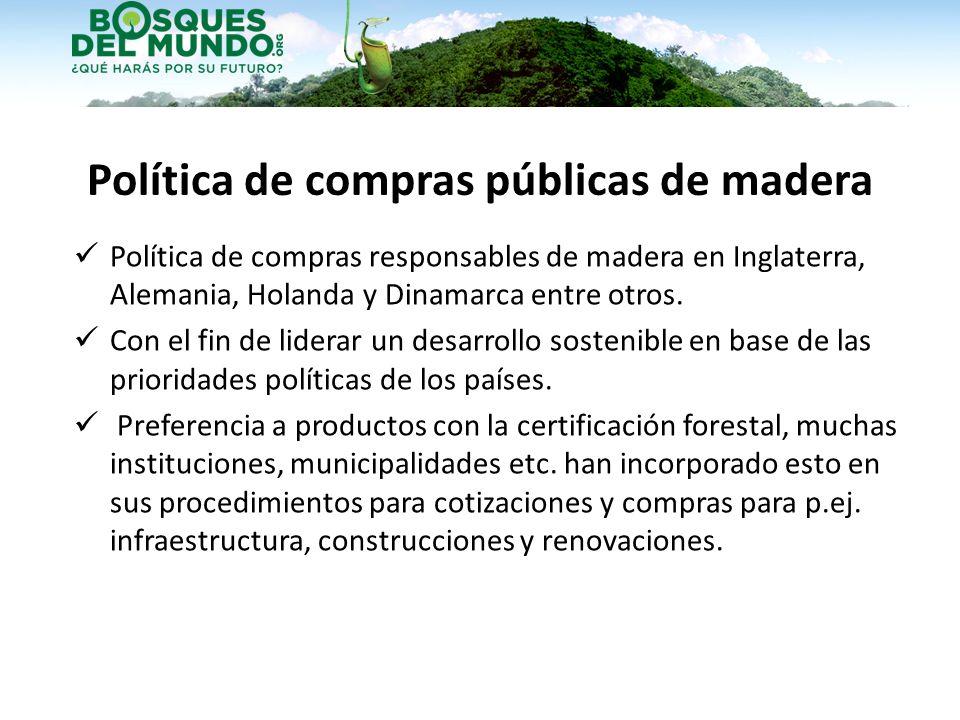 Beneficios de políticas de compras públicas Preferencia del estado y las municipalidades a madera certificada y otros productos responsables ayuda desarrollar el mercado para productos responsables.