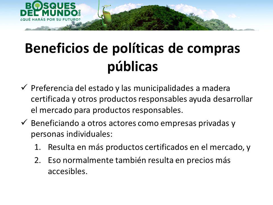 Beneficios de políticas de compras públicas Preferencia del estado y las municipalidades a madera certificada y otros productos responsables ayuda des
