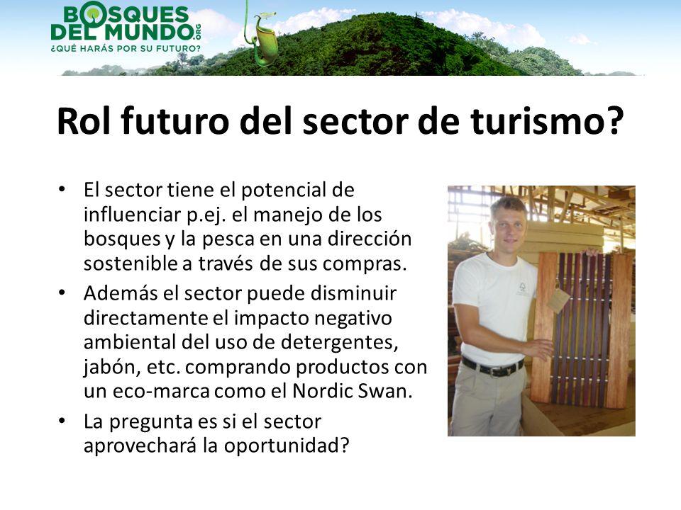 Rol futuro del sector de turismo? El sector tiene el potencial de influenciar p.ej. el manejo de los bosques y la pesca en una dirección sostenible a