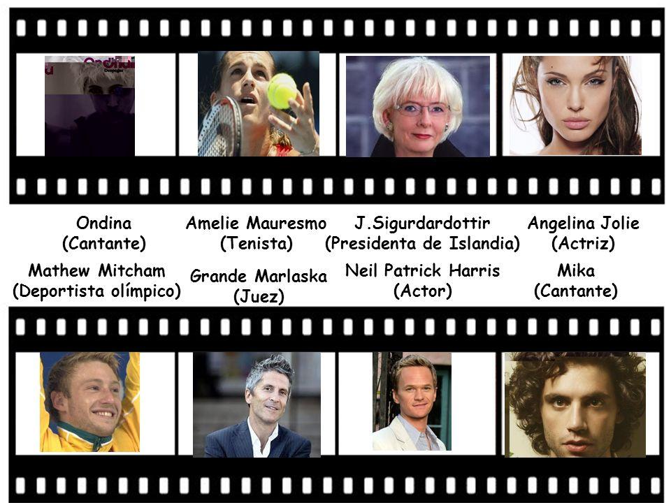 Ondina (Cantante) Amelie Mauresmo (Tenista) J.Sigurdardottir (Presidenta de Islandia) Angelina Jolie (Actriz) Mathew Mitcham (Deportista olímpico) Gra