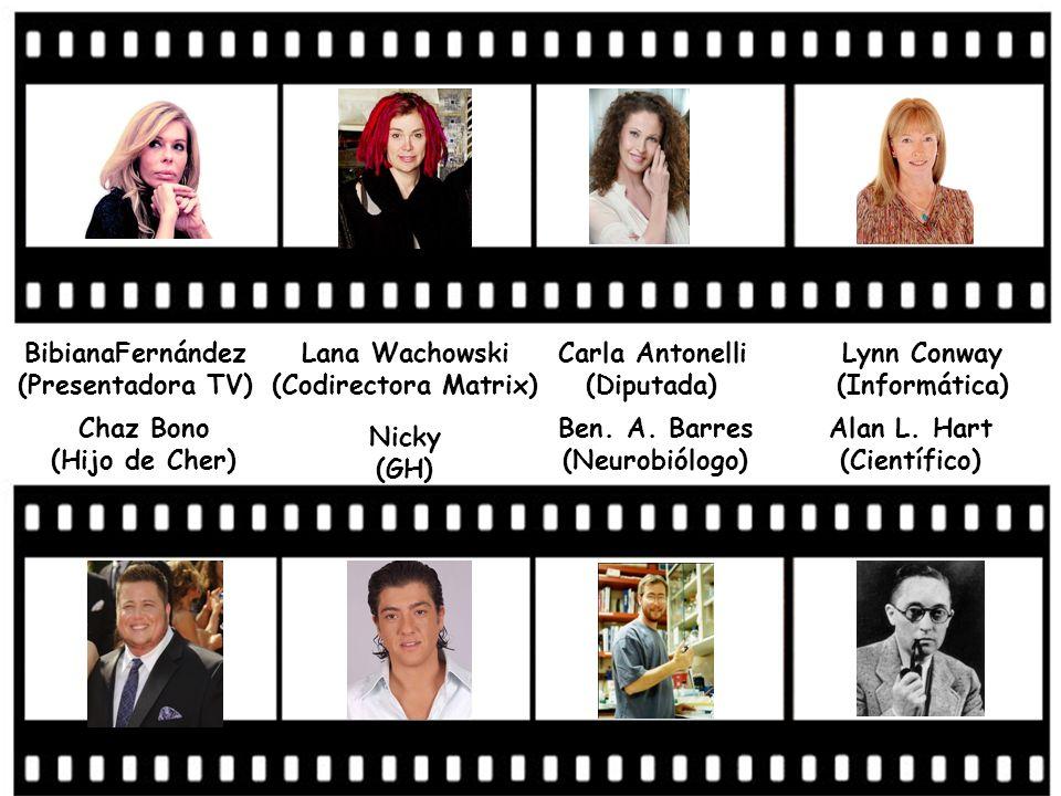 BibianaFernández (Presentadora TV) Lana Wachowski (Codirectora Matrix) Carla Antonelli (Diputada) Lynn Conway (Informática) Chaz Bono (Hijo de Cher) N