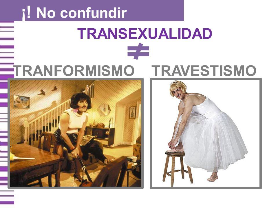 TRAVESTISMO TRANSEXUALIDAD ¡! No confundir TRANFORMISMO