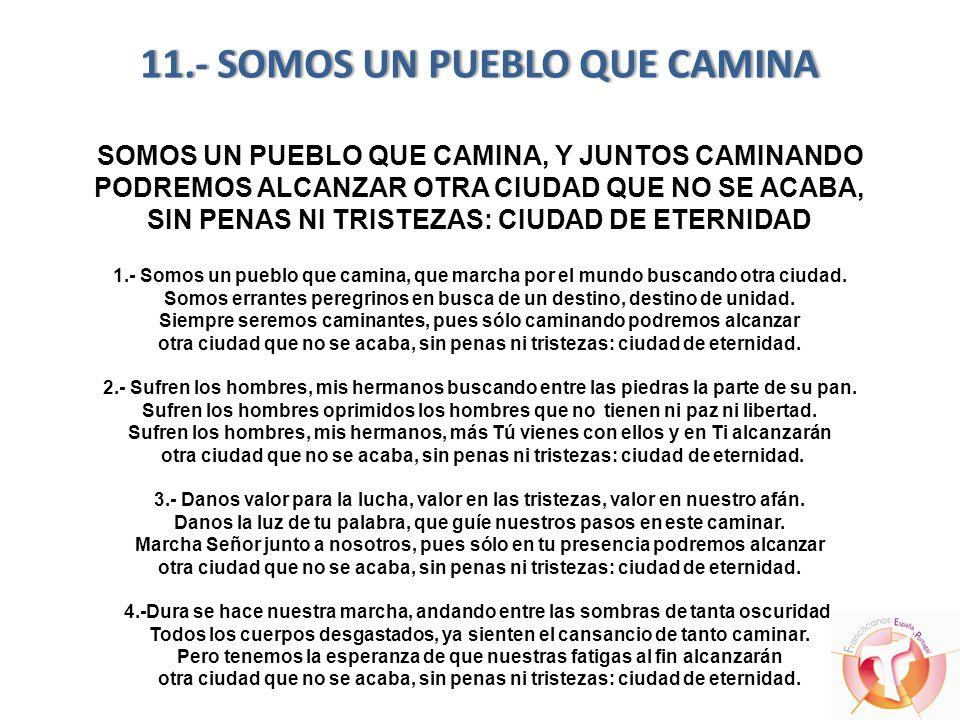 11.- SOMOS UN PUEBLO QUE CAMINA11.- SOMOS UN PUEBLO QUE CAMINA SOMOS UN PUEBLO QUE CAMINA, Y JUNTOS CAMINANDO PODREMOS ALCANZAR OTRA CIUDAD QUE NO SE