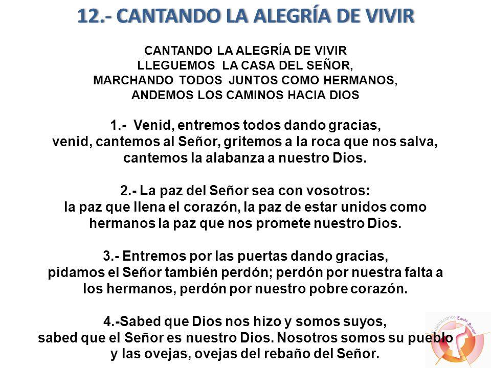 12.- CANTANDO LA ALEGRÍA DE VIVIR12.- CANTANDO LA ALEGRÍA DE VIVIR CANTANDO LA ALEGRÍA DE VIVIR LLEGUEMOS LA CASA DEL SEÑOR, MARCHANDO TODOS JUNTOS CO