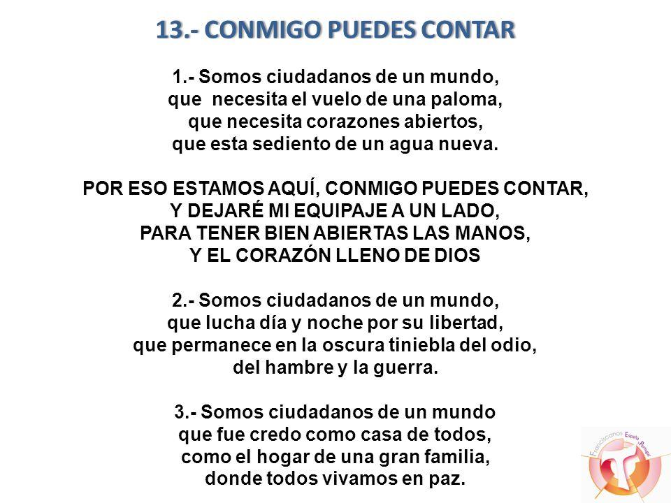 13.- CONMIGO PUEDES CONTAR13.- CONMIGO PUEDES CONTAR 1.- Somos ciudadanos de un mundo, que necesita el vuelo de una paloma, que necesita corazones abi