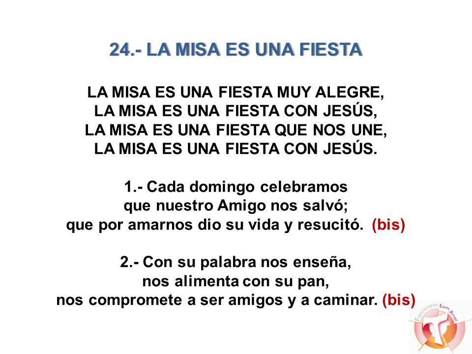 24.- LA MISA ES UNA FIESTA24.- LA MISA ES UNA FIESTA LA MISA ES UNA FIESTA MUY ALEGRE, LA MISA ES UNA FIESTA CON JESÚS, LA MISA ES UNA FIESTA QUE NOS
