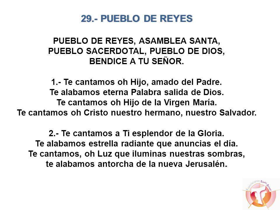 29.- PUEBLO DE REYES. 29.- PUEBLO DE REYES PUEBLO DE REYES, ASAMBLEA SANTA, PUEBLO SACERDOTAL, PUEBLO DE DIOS, BENDICE A TU SEÑOR. 1.- Te cantamos oh