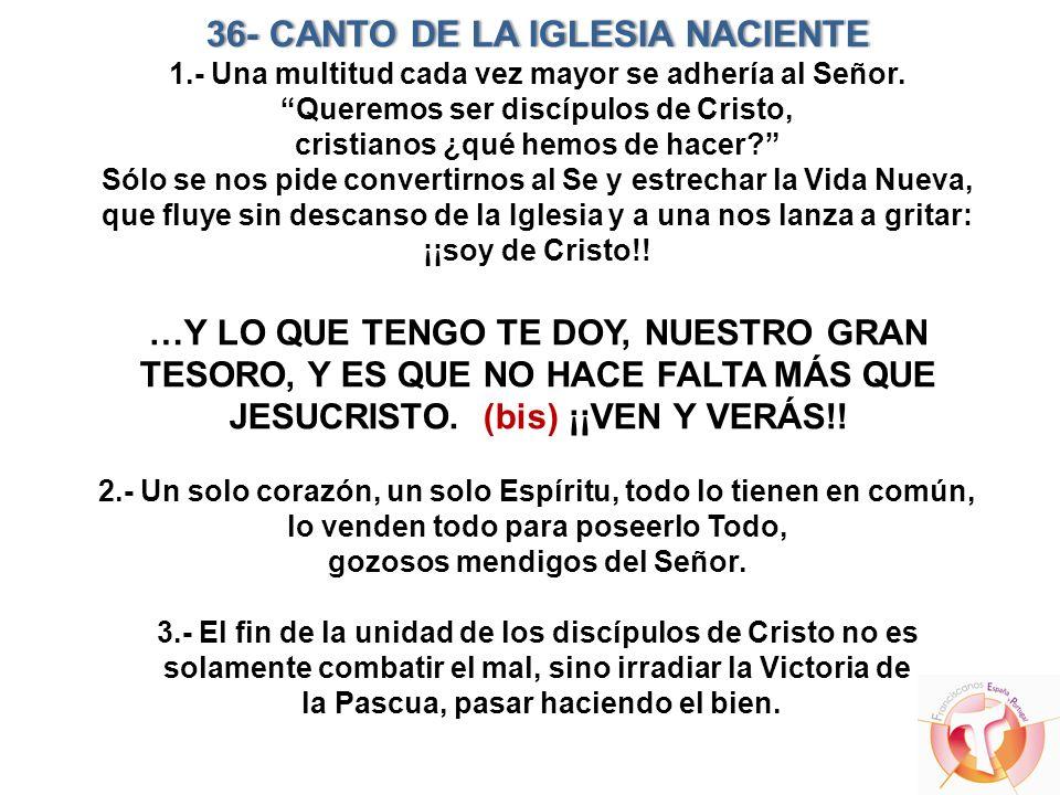36- CANTO DE LA IGLESIA NACIENTE36- CANTO DE LA IGLESIA NACIENTE 1.- Una multitud cada vez mayor se adhería al Señor. Queremos ser discípulos de Crist